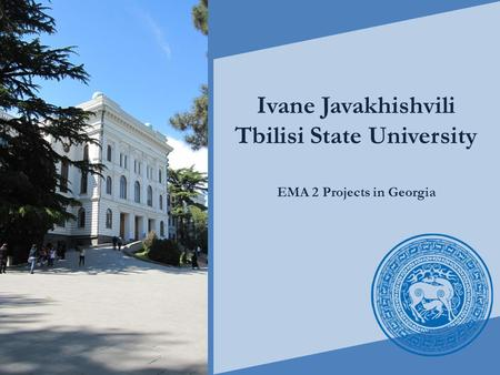 Ivane Javakhishvili Tbilisi State University EMA 2 Projects in Georgia.