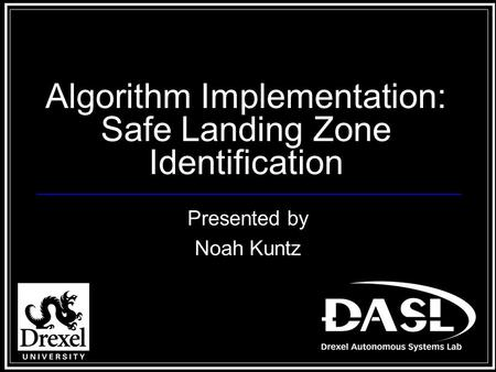 Algorithm Implementation: Safe Landing Zone Identification Presented by Noah Kuntz.
