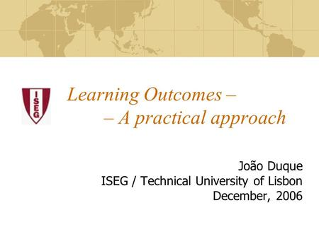 Learning Outcomes – – A practical approach João Duque ISEG / Technical University of Lisbon December, 2006.