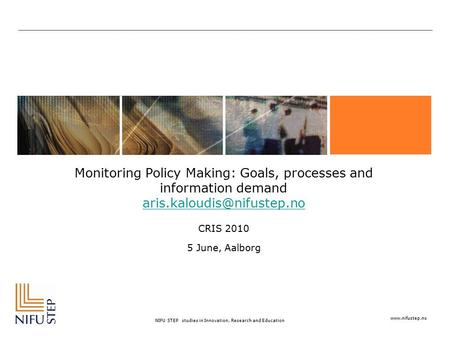NIFU STEP studies in Innovation, Research and Education Monitoring Policy Making: Goals, processes and information demand
