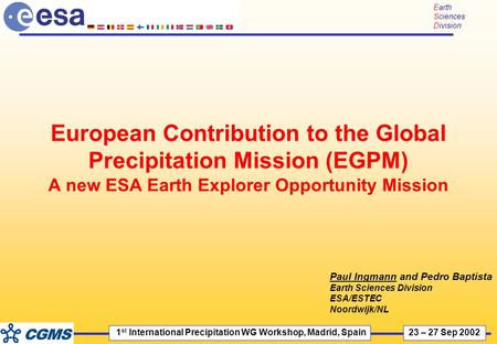 1 st International Precipitation WG Workshop, Madrid, Spain 23 – 27 Sep 2002 Earth Sciences Division European Contribution to the Global Precipitation.
