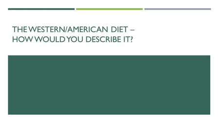 THE WESTERN/AMERICAN DIET – HOW WOULD YOU DESCRIBE IT?