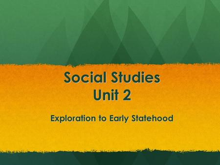 Social Studies Unit 2 Exploration to Early Statehood.