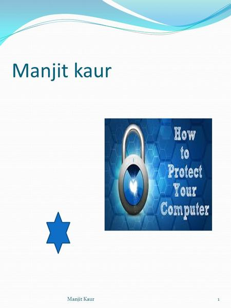 Manjit kaur Manjit Kaur1. Why do we need to protect our computer from a virus? A reason why we need to protect our computer from a virus is because it.