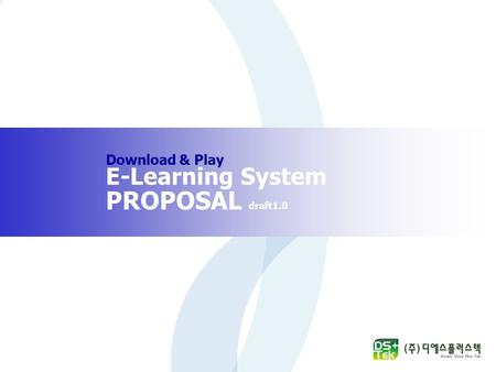 Download & Play E-Learning System PROPOSAL draft1.0.