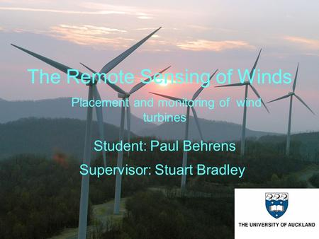 The Remote Sensing of Winds Student: Paul Behrens Placement and monitoring of wind turbines Supervisor: Stuart Bradley.