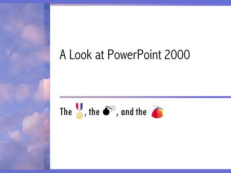 A Look at PowerPoint 2000 The, the , and the. About This Presentation This presentation was prepared for the PowerPoint Extreme workshop of the Training.