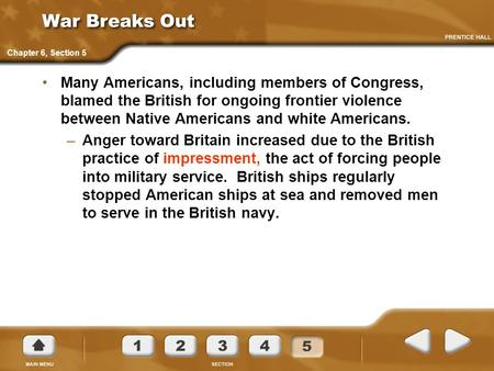 War Breaks Out Many Americans, including members of Congress, blamed the British for ongoing frontier violence between Native Americans and white Americans.