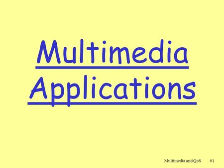 Multimedia and QoS#1#1 Multimedia Applications. Multimedia and QoS#2#2 Multimedia Applications r Multimedia requirements r Streaming r Recovering from.