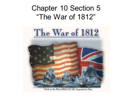 "Chapter 10 Section 5 ""The War of 1812"". This Means War!!! Many republicans supported the war with England, and others (like many new Englanders) did not."