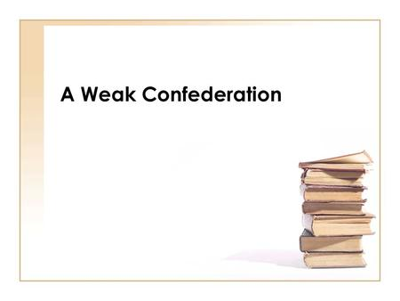 A Weak Confederation. Articles of Confederation WeaknessesAccomplishmentsFailures.
