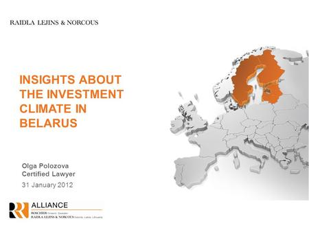 INSIGHTS ABOUT THE INVESTMENT CLIMATE IN BELARUS Olga Polozova Certified Lawyer 31 January 2012.