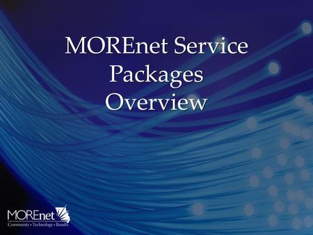 MOREnet Service Packages Overview MOREnet Service Packages Overview.