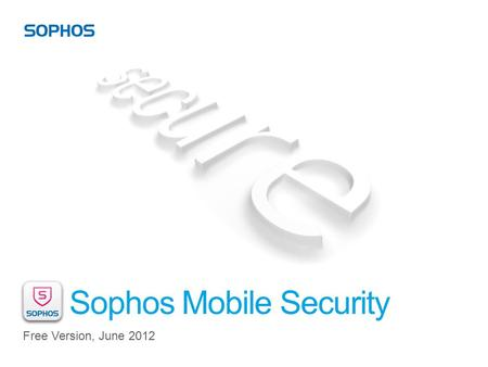 Sophos Mobile Security Free Version, June 2012. 'Anti-virus' protection for Android Free version Scans apps for malicious code Locks and locates your.