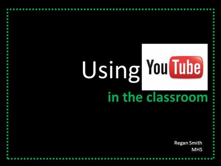 "Using in the classroom Regan Smith MHS. YouTube is not going away… ""It's very clear—kids want a voice. They have an inherent desire to be heard and this."
