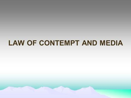 LAW <strong>OF</strong> CONTEMPT AND MEDIA. THE CONTEMPT <strong>OF</strong> <strong>COURTS</strong> ACT 1971 CONTEMPT OBJECTIVE To examine the basic purpose <strong>of</strong> contempt law in <strong>India</strong>. Ninty nine percent.