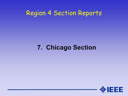 Region 4 Section Reports 7. Chicago Section. Chicago Section Demographics Section Leadership for Chicago Section Continued… –Web Master – Carol Davids,