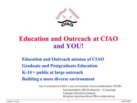 B.Sadoulet CfAO 2/4/2000 1 Education and Outreach at CfAO and YOU! Education and Outreach mission of CfAO Graduate and Postgraduate Education K-14 + public.