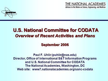 U.S. National Committee for CODATA Overview of Recent Activities and Plans September 2006 U.S. National Committee for CODATA Overview of Recent Activities.