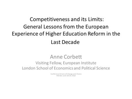 Competitiveness and its Limits: General Lessons from the European Experience of Higher Education Reform in the Last Decade Anne Corbett Visiting Fellow,