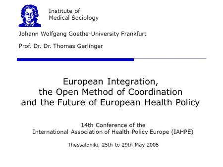 European Integration, the Open Method of Coordination and the Future of European Health Policy Johann Wolfgang Goethe-University Frankfurt Institute of.