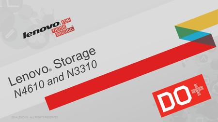 Lenovo® Storage N4610 and N3310 2014 LENOVO . ALL RIGHTS RESERVED.