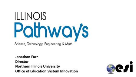 Jonathan Furr Director Northern Illinois University Office of Education System Innovation.