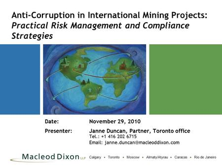 Calgary  Toronto  Moscow  Almaty/Atyrau  Caracas  Rio de Janeiro Anti-Corruption in International Mining Projects: Practical Risk Management and Compliance.