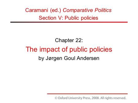 Chapter 22: The impact of public policies by Jørgen Goul Andersen Caramani (ed.) Comparative Politics Section V: Public policies.