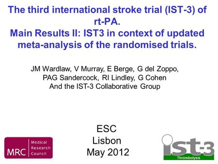 The third international stroke trial (IST-3) of rt-PA. Main Results II: IST3 in context of updated meta-analysis of the randomised trials. JM Wardlaw,