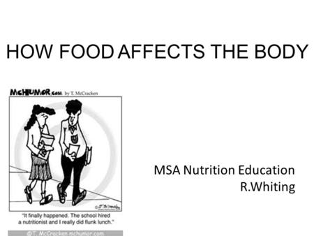 HOW FOOD AFFECTS THE BODY MSA Nutrition Education R.Whiting.
