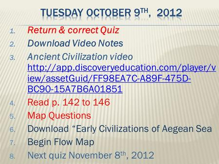 1. Return & correct Quiz 2. Download Video Notes 3. Ancient Civilization video  iew/assetGuid/FF98EA7C-A89F-475D-