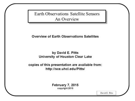 David E. Pitts Earth Observations <strong>Satellite</strong> Sensors An Overview Earth Observations <strong>Satellite</strong> Sensors An Overview Overview of Earth Observations <strong>Satellites</strong>.