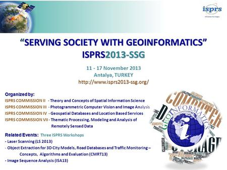 """SERVING SOCIETY WITH GEOINFORMATICS"" ISPRS2013-SSG Organized by: ISPRS COMMISSION II - Theory and Concepts of Spatial Information Science ISPRS COMMISSION."