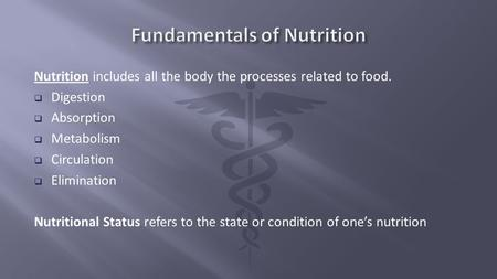 Nutrition includes all the body the processes related to food.  Digestion  Absorption  Metabolism  Circulation  Elimination Nutritional Status refers.
