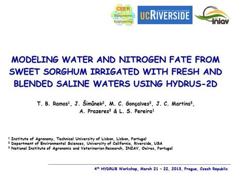 MODELING WATER AND NITROGEN FATE FROM SWEET SORGHUM IRRIGATED WITH FRESH AND BLENDED SALINE WATERS USING HYDRUS-2D T. B. Ramos 1, J. Šimůnek 2, M. C. Gonçalves.