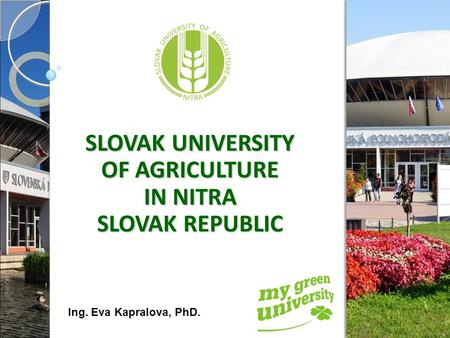 SLOVAK UNIVERSITY OF AGRICULTURE IN NITRA SLOVAK REPUBLIC Ing. Eva Kapralova, PhD.