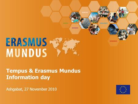 Tempus & Erasmus Mundus Information day Ashgabat, 27 November 2010.