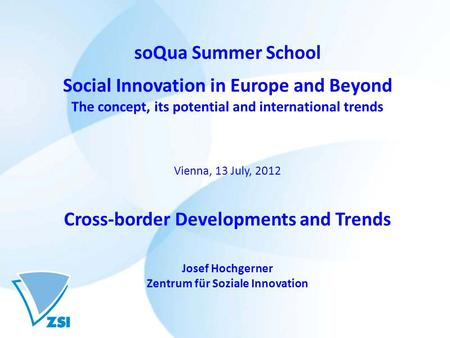 SoQua Summer School Social Innovation in Europe and Beyond The concept, its potential and international trends Vienna, 13 July, 2012 Cross-border Developments.