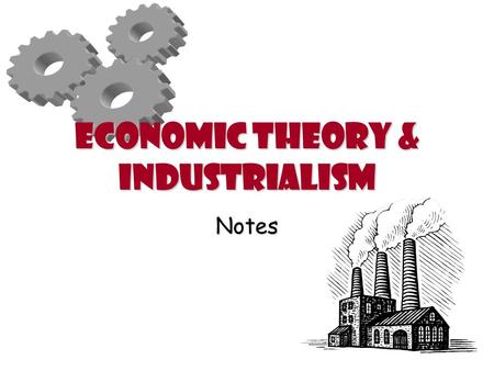 Economic Theory & Industrialism