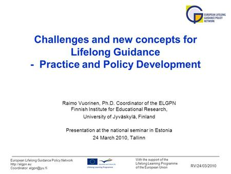 With the support of the Lifelong Learning Programme of the European Union European Lifelong Guidance Policy Network  Coordinator: