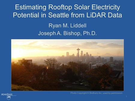 Estimating Rooftop Solar Electricity Potential in Seattle from LiDAR Data Ryan M. Liddell Joseph A. Bishop, Ph.D. Photo Copyright H Brothers Inc; used.