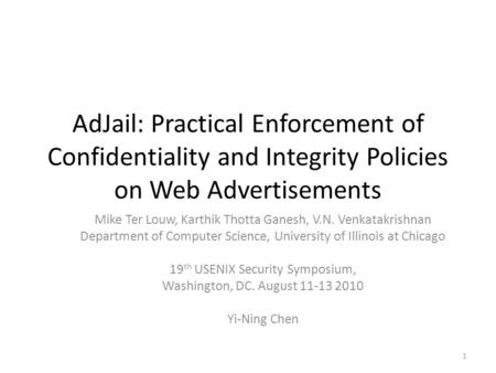 AdJail: Practical Enforcement of Confidentiality and Integrity Policies on Web Advertisements Mike Ter Louw, Karthik Thotta Ganesh, V.N. Venkatakrishnan.