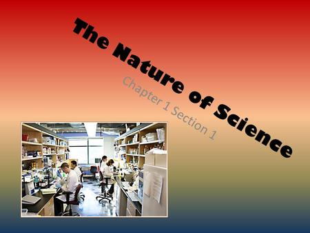 The Nature of Science Chapter 1 Section 1. Reading the Textbook First it is important to understand how to utilize the textbook for the resources that.