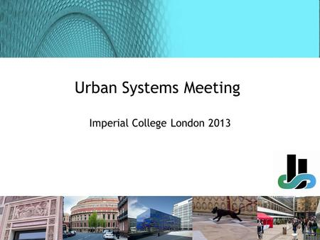 Urban Systems Meeting Imperial College London 2013.