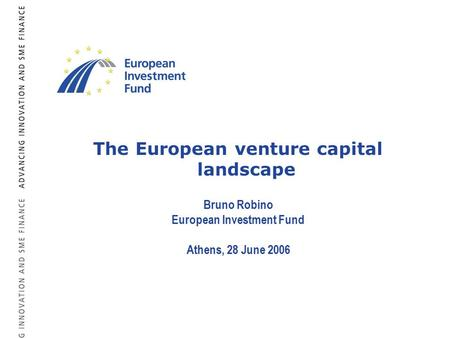 The European venture capital landscape Bruno Robino European Investment Fund Athens, 28 June 2006.