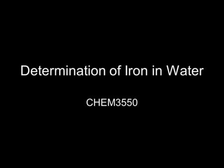 Determination of Iron in Water CHEM3550. Theory Fe 2+ (ferrous) complexed with 1,10 phenanthroline Orange color Spectrophotometer measures light absorbed.