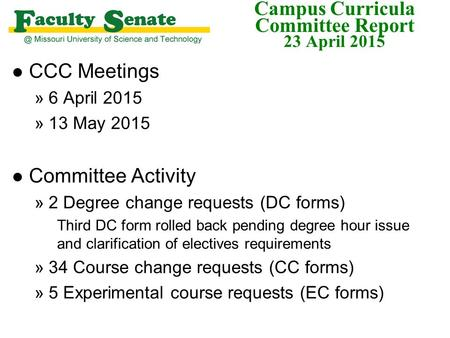 Campus Curricula Committee Report 23 April 2015 l CCC Meetings »6 April 2015 »13 May 2015 l Committee Activity »2 Degree change requests (DC forms) Third.