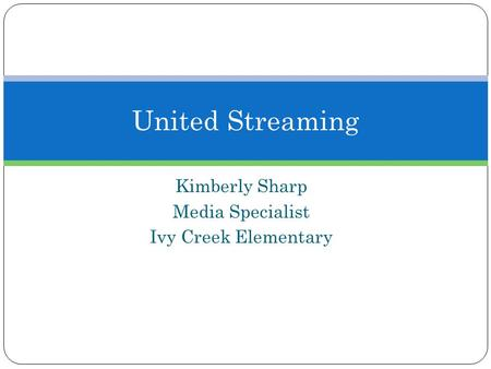 Kimberly Sharp Media Specialist Ivy Creek Elementary United Streaming.