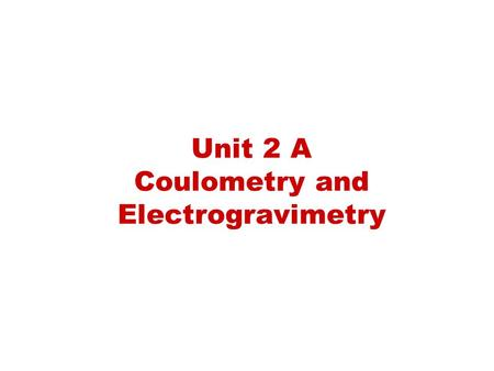 Unit 2 A Coulometry and Electrogravimetry